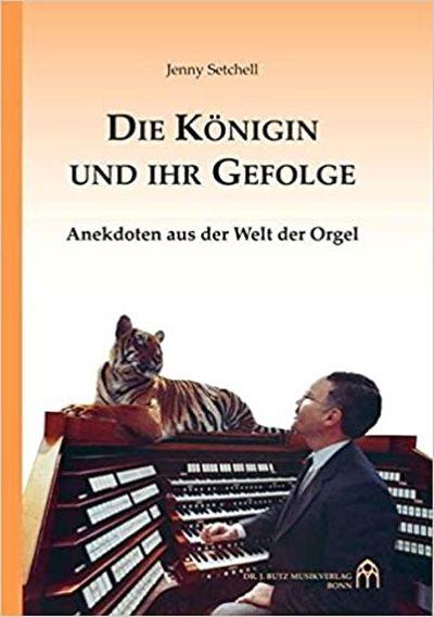 Jenny Setchell: Die Königin und ihr Gefolge - Anekdoten aus der Welt der Orgel